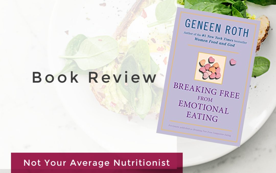 "BOOK REVIEW: ""BREAKING FREE FROM EMOTIONAL EATING"" BY GENEEN ROTH"