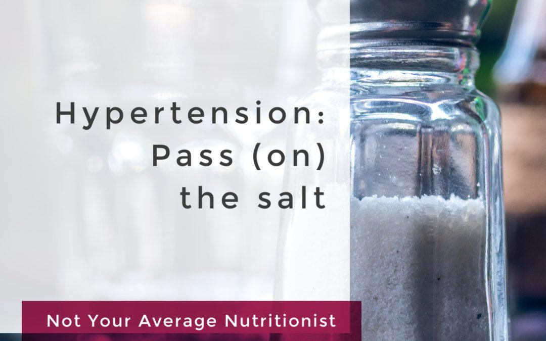 HYPERTENSION: PASS (ON) THE SALT