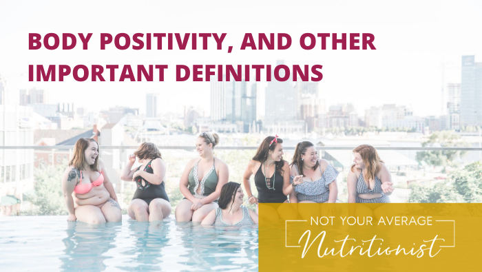 BODY POSITIVITY, AND OTHER IMPORTANT DEFINITIONS