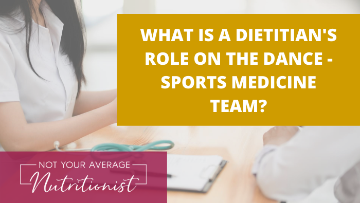 WHAT IS A DIETITIAN'S ROLE ON THE DANCE – SPORTS MEDICINE TEAM?