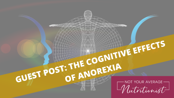 GUEST POST: THE COGNITIVE EFFECTS OF ANOREXIA