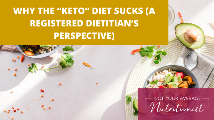 "WHY THE ""KETO"" DIET SUCKS (A REGISTERED DIETITIAN'S PERSPECTIVE)"