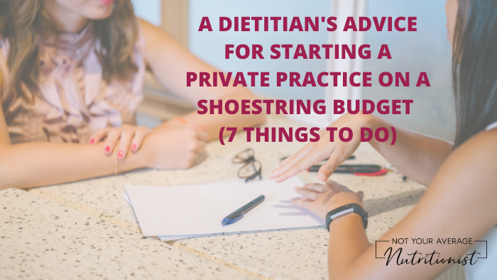 A DIETITIAN'S ADVICE FOR STARTING A PRIVATE PRACTICE ON A SHOESTRING BUDGET (7 THINGS TO DO)