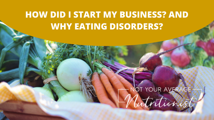 HOW DID I START MY BUSINESS? AND WHY EATING DISORDERS?