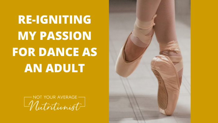 RE-IGNITING MY PASSION FOR DANCE AS AN ADULT