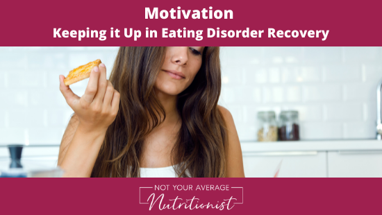 Motivation – Keeping it Up in Eating Disorder Recovery