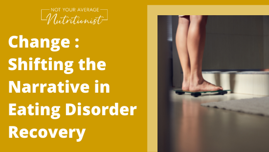 Change: Shifting the Narrative in Eating Disorder Recovery