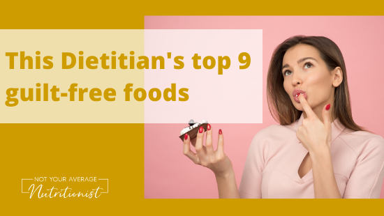 This Dietitian's Top 9 Guilt-Free Foods
