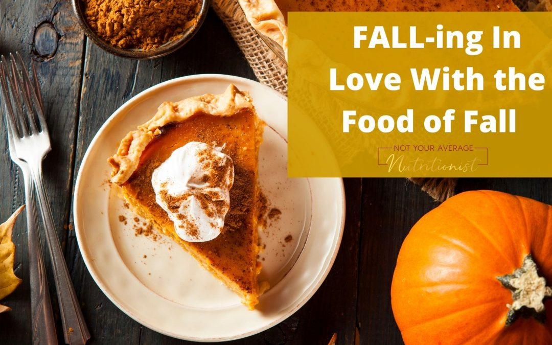 FALL-ing in Love with the Foods of Fall